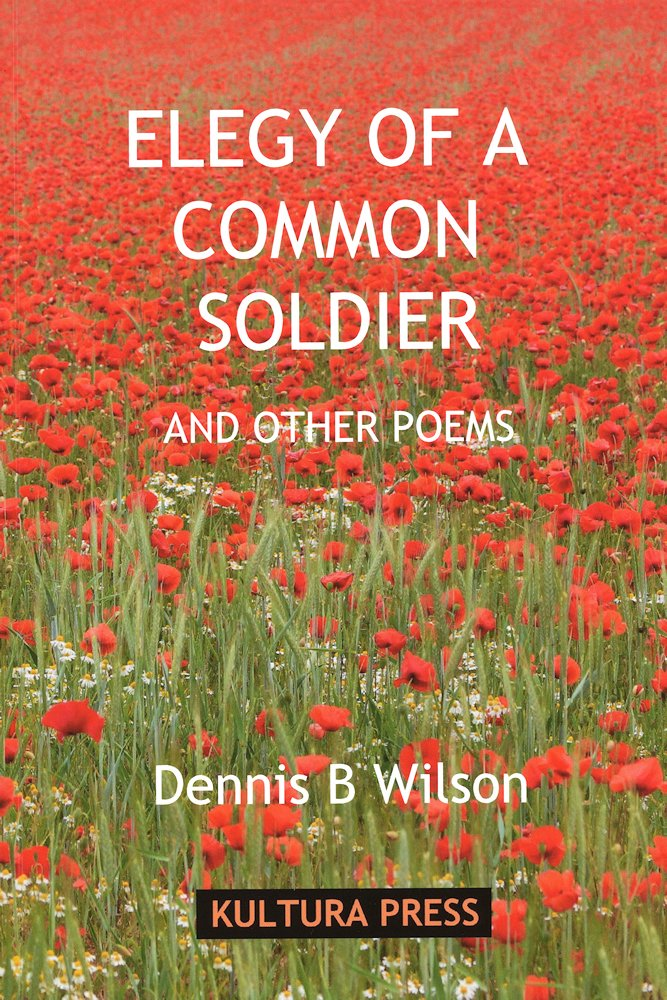 'Elegy of a Common Solider and Other Poems' by Dennis B. Wilson